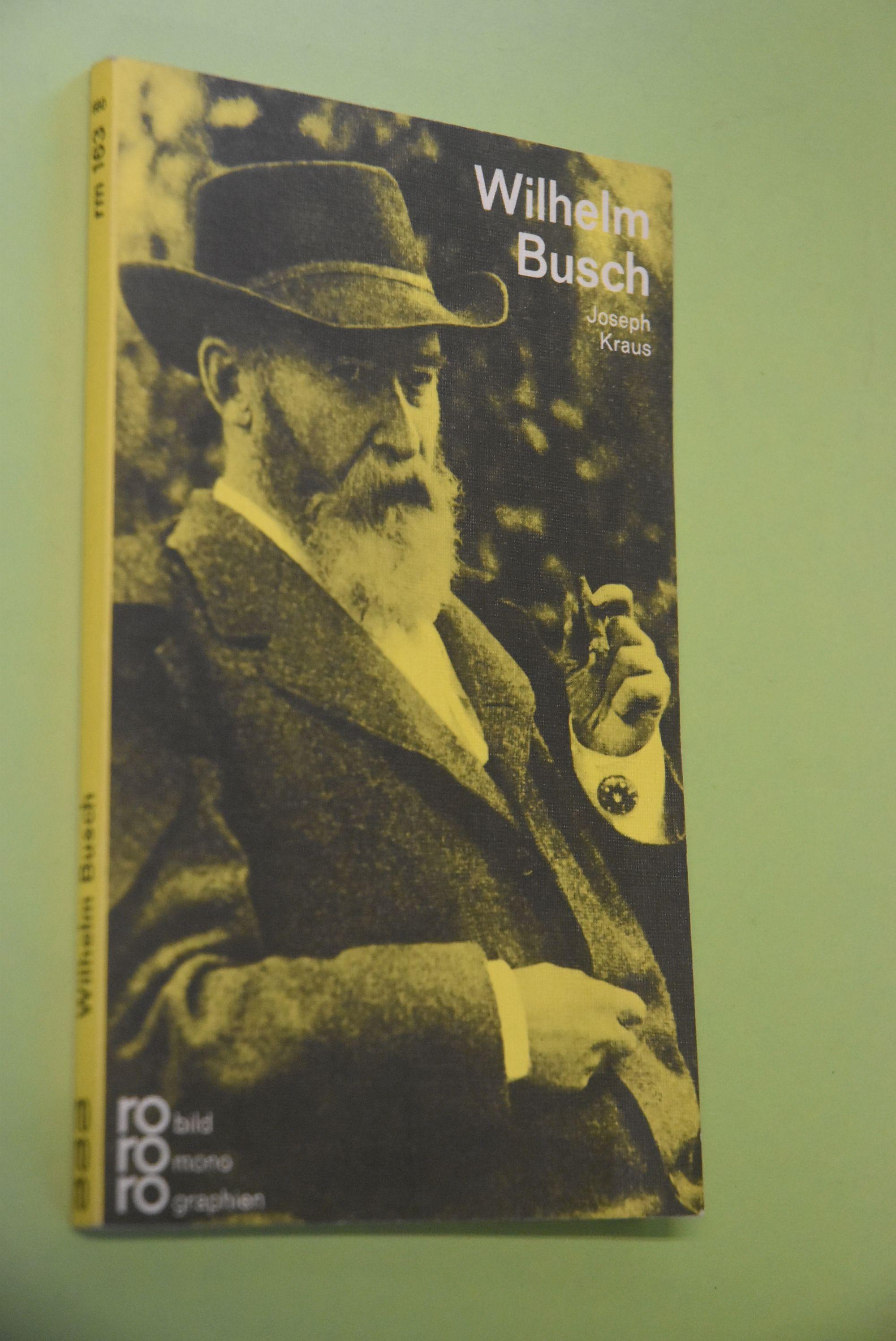 Wilhelm Busch in Selbstzeugnissen und Bilddokumenten. dargest. von. [Den Anh. besorgte d. Autor] / Rowohlts Monographien ; 163 - Kraus, Joseph