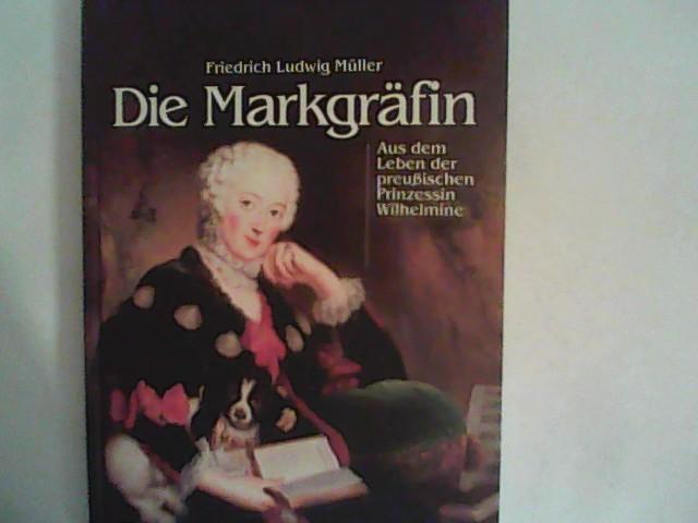 Die Markgräfin: Aus dem Leben der preußischen Prinzessin Wilhelmine - Müller, Friedrich L