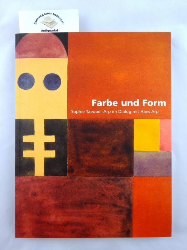 Farbe und Form Sophie Taeuber-Arp im Dialog mit Hans Arp - Taeuber-Arp, Sophie, Andrea Firmenich und Andrea Padberg