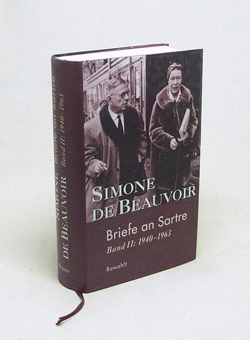 Briefe an Sartre : Bd. 2., 1940 - 1963 / Simone de Beauvoir. Hrsg. und mit Anm. vers. von Sylvie LeBon de Beauvoir. Dt. von Judith Klein - Beauvoir, Simone de / Sartre, Jean-Paul / Le Bon de Beauvoir, Sylvie [Hrsg.]