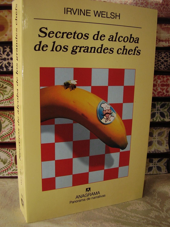 Secretos de alcoba de los grandes chefs - Welsh, Irvine