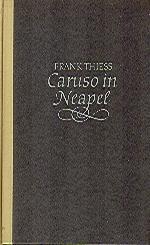 Caruso in Neapel : Die Legende einer: Thiess, Frank: