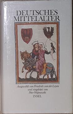 Deutsches Mittelalter. Eingeleitet von Peter Wapnewski.: Leyen, Friedrich von