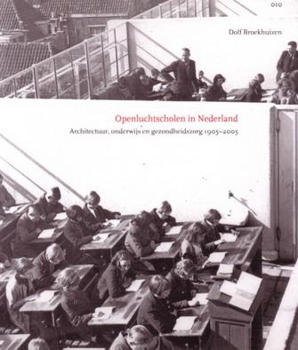 OPENLUCHTSCHOLEN IN NEDERLAND - ARCHITECTUUR, ONDERWIJS EN GEZONDHEIDSZORG 1905-2005. - BROEKHUIZEN, DOLF.