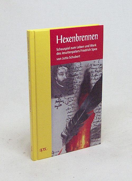 Hexenbrennen : Schauspiel zum Leben und Werk des Jesuitenpaters Friedrich Spee / von Jutta Schubert. Mit einem Nachw. hrsg. von Gunther Franz - Schubert, Jutta