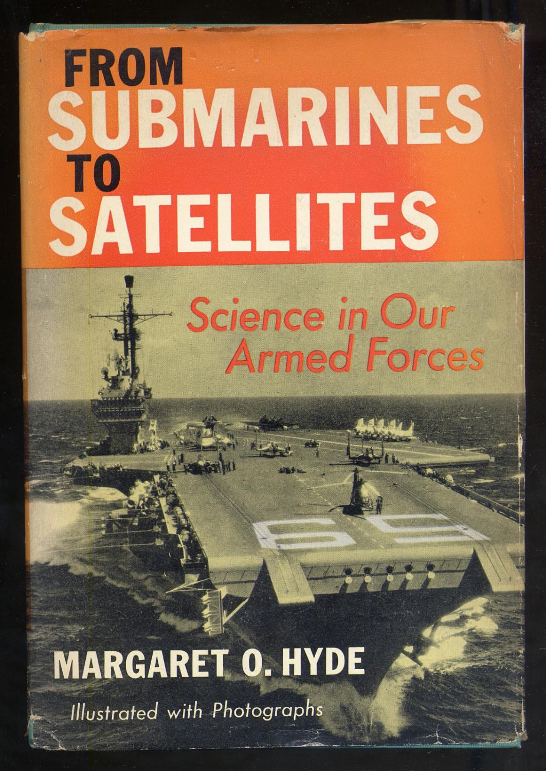 From Submarines to Satellites: Science in Our: HYDE, Margaret O.