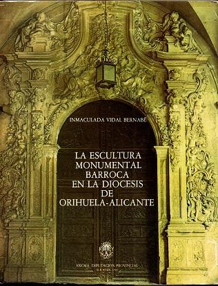 LA ESCULTURA MONUMENTAL BARROCA EN LA DIOCESIS DE ORIHUELA-ALICANTE. - VIDAL BERNABE, Inmaculada [I. Vidal Bernabé]