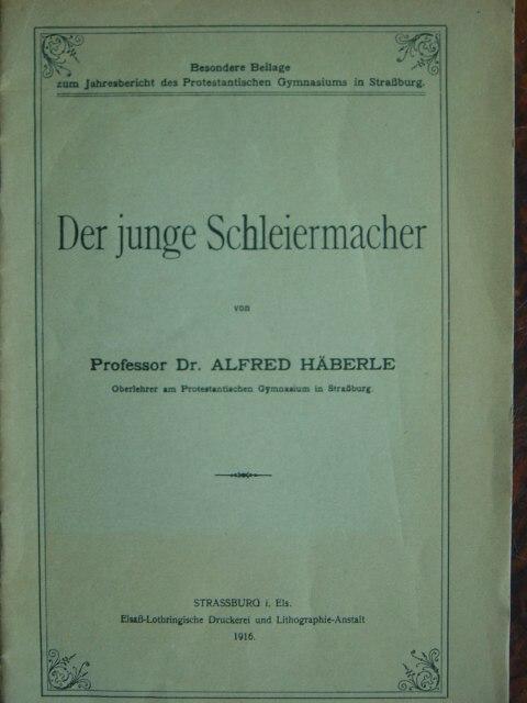 Der junge Schleiermacher. Erweiterte Rede anlässlich der: Häberle, Alfred.