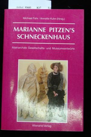 Marianne Pitzen`s Schneckenhaus. Matriarchale Gesellschafts-und Museumsentwürfe. o.A.: Fehr/Kuhn.