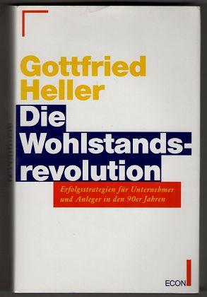 Die Wohlstandsrevolution : Erfolgsstrategien für Unternehmer und: Heller, Gottfried: