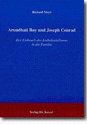 Arundhati Roy und Joseph Conrad, Der Einbruch des Erdkolonialismus in die Familie - Richard Mayr