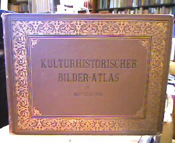 Kulturhistorischer Bilderatlas. II. Mittelalter bearbeitet von A.: Essenwein, A. [Bearb.].