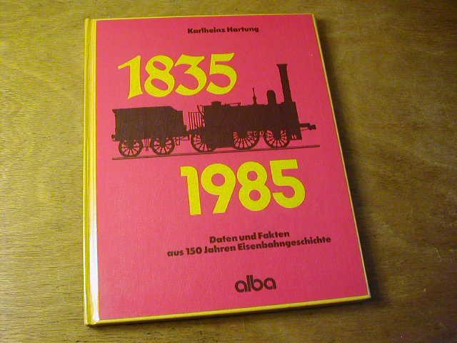 1835-1985. Daten Und Fakten Aus 150 Jahren: Karlheinz Hartung