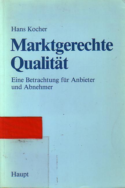 Marktgerechte Qualität : Eine Betrachtung für Anbieter: Kocher, Hans: