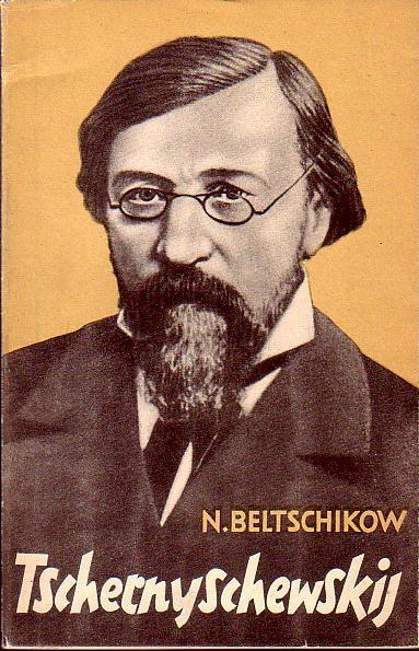 Tschernyschewskij. Eine kritisch-biographische Skizze. Aus dem Russischen: Tschernyschewskij - Beltschikow,
