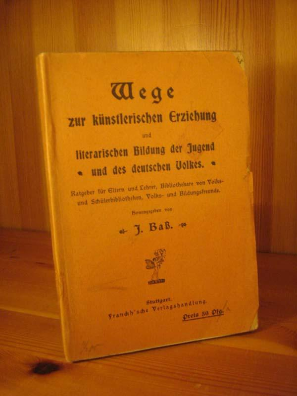 Wege zur künstlerischen Erziehung und literarischen Bildung: Baß, J. (Hrsg.(