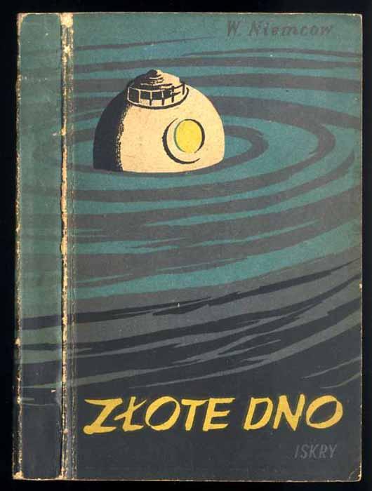 Zlote Dno Zolotoe Dno By Niemcow Wl Vladimir Oprawa Wydawnicza Kartonowa 1954 Poliart Beata Kalke