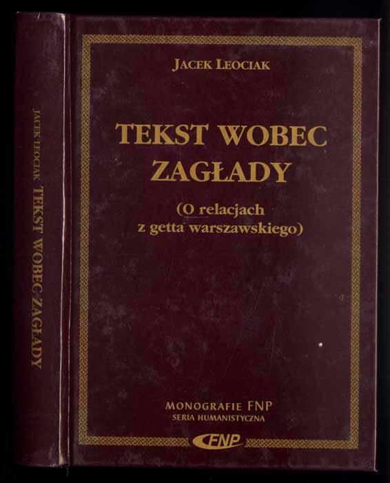 Tekst wobec zaglady (O relacjach z getta warszawskiego) - Leociak Jacek