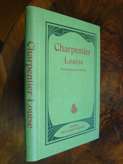 Louise. Roman Musical. En quatre actes et: Charpentier, Gustave.