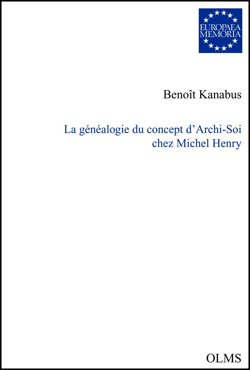 Généalogie du concept d'Archi-Soi chez Michel Henry., Préface de Marc Maesschalck. - Kanabus, Benoit