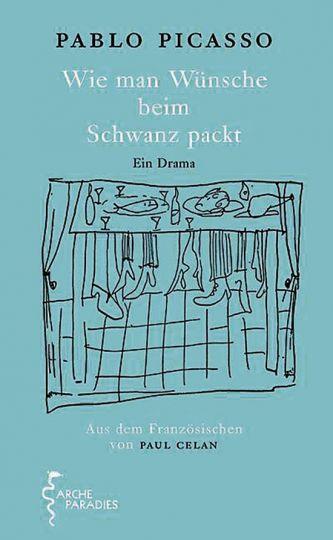 Pablo Picasso. Wie man Wünsche beim Schwanz packt. Ein Drama. - Hamburg 2010.