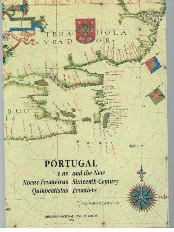 PORTUGAL E AS NOVAS FRONTEIRAS QUINHENTISTAS - PORTUGAL AND THE NEW SIXTEENTH-CENTURY FRONTIERS - AZEVEDO, Ana Maria de