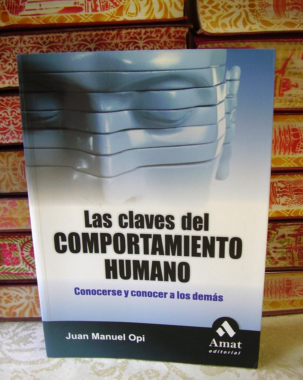 LAS CLAVES DEL COMPORTAMIENTO HUMANO . Conocerse y conocer a los demás . - Opi, Juan Manuel
