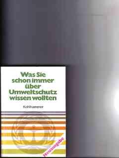 Was Sie schon immer über Umweltschutz wissen wollten [Hrsg.: Bundesministerium d. Innern. Red.: Volkhard Möcker .] - Möcker, Volkhard [Red.]