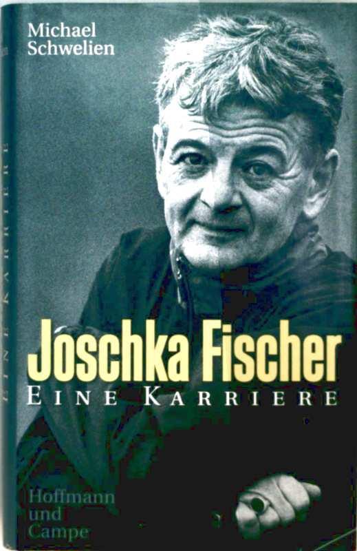 Joschka Fischer - eine Karriere: Michael Schwelien: