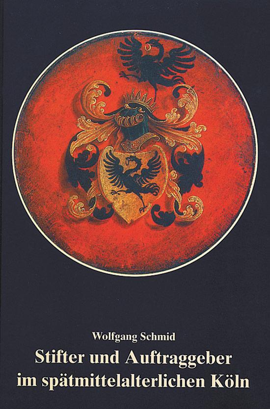 Stifter und Auftraggeber im spätmittelalterlichen Köln.: SCHMID Wolfgang.: