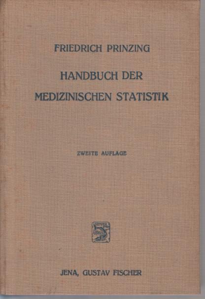 Handbuch der medizinischen Statistik. Erster und Zweiter: Prinzing, Friedrich: