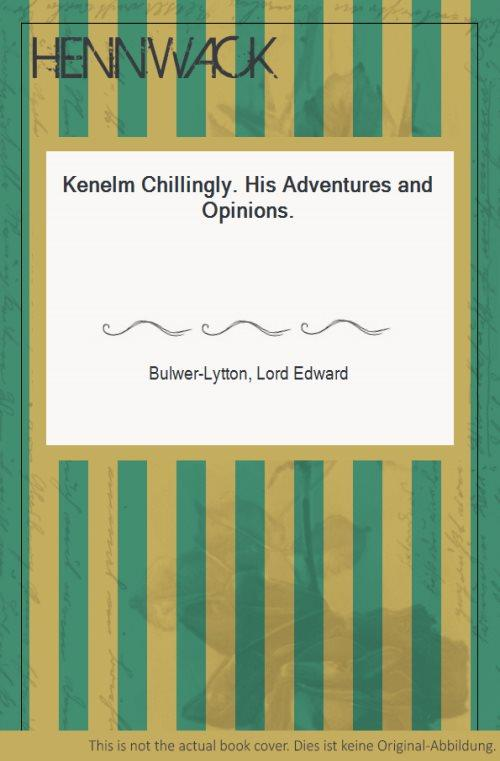 Kenelm Chillingly. His Adventures and Opinions.: Bulwer-Lytton, Lord Edward: