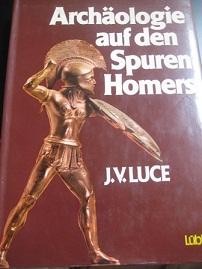 Archäologie auf den Spuren Homers: Luce, J. V.: