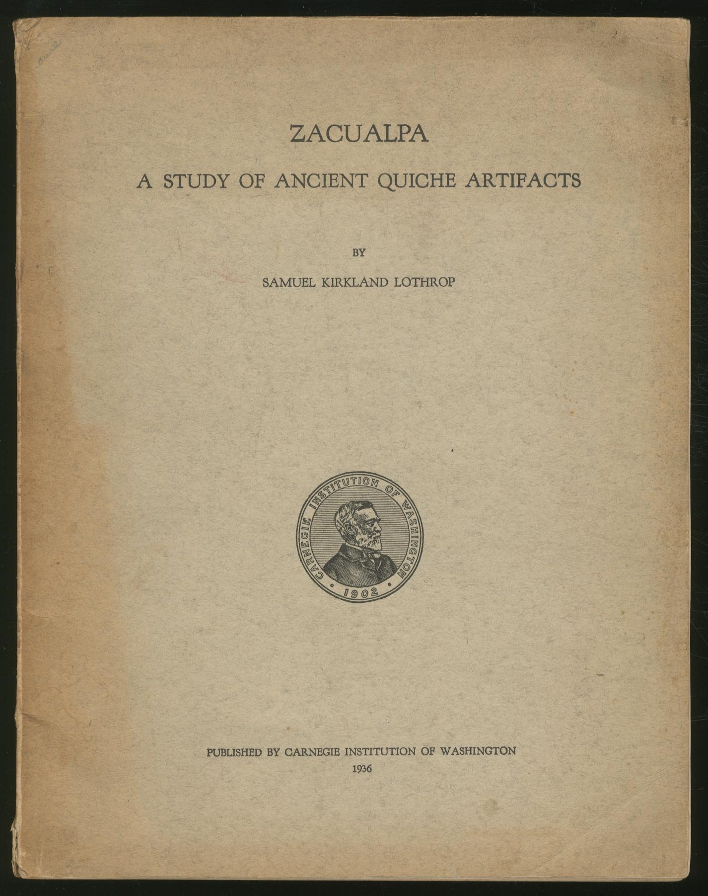 Zacualpa: A Study of Ancient Quiche Artifacts: LOTHROP, Samuel Kirkland