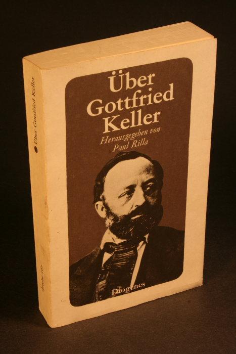 Über Gottfried Keller : sein Leben in: Rilla, Paul, Hrsg.