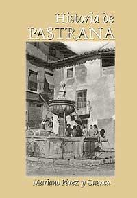 Historia de Pastrana - Perez y Cuenca, Mariano