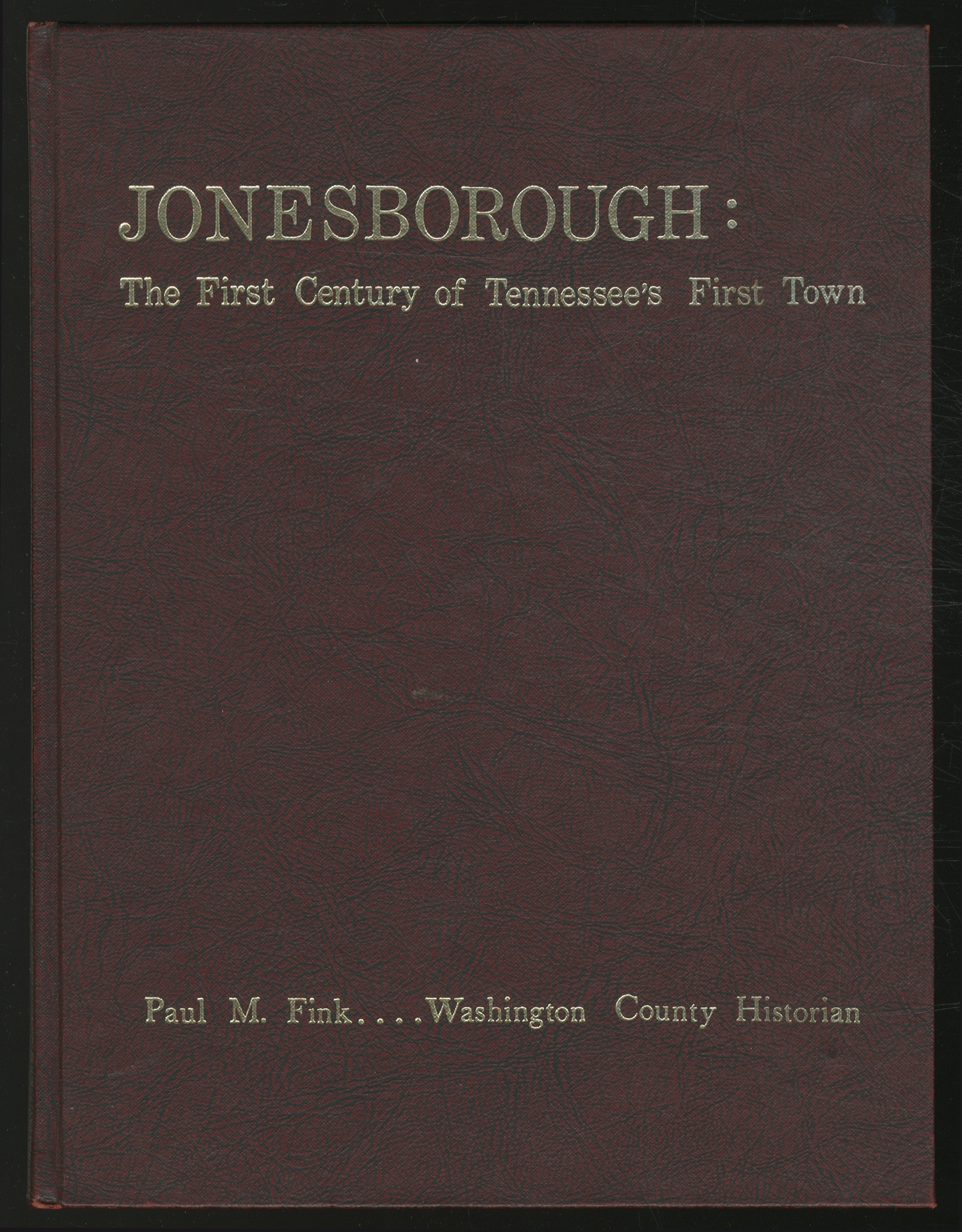 Jonesborough: The First Century of Tennessee's First: FINK, Paul M.