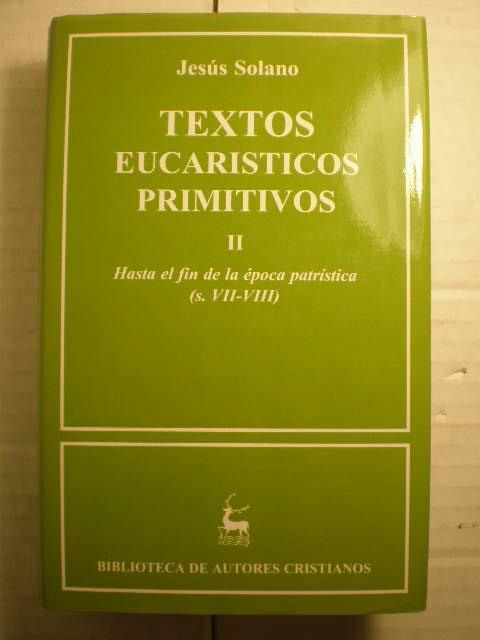 Textos eucarísticos primitivos. Tomo II. Hasta el fin de la época patrística (s.VII-VIII) - Jesús Solano (editor)