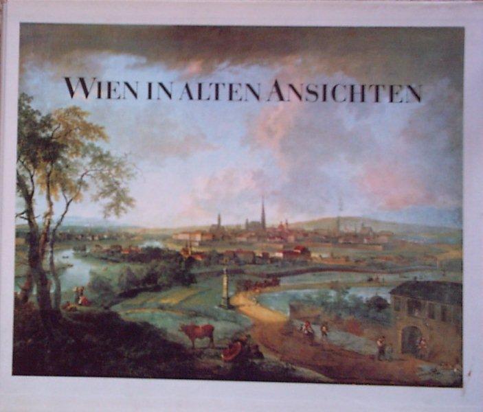 Wien in alten Ansichten. Das Werden der: May, Alfred