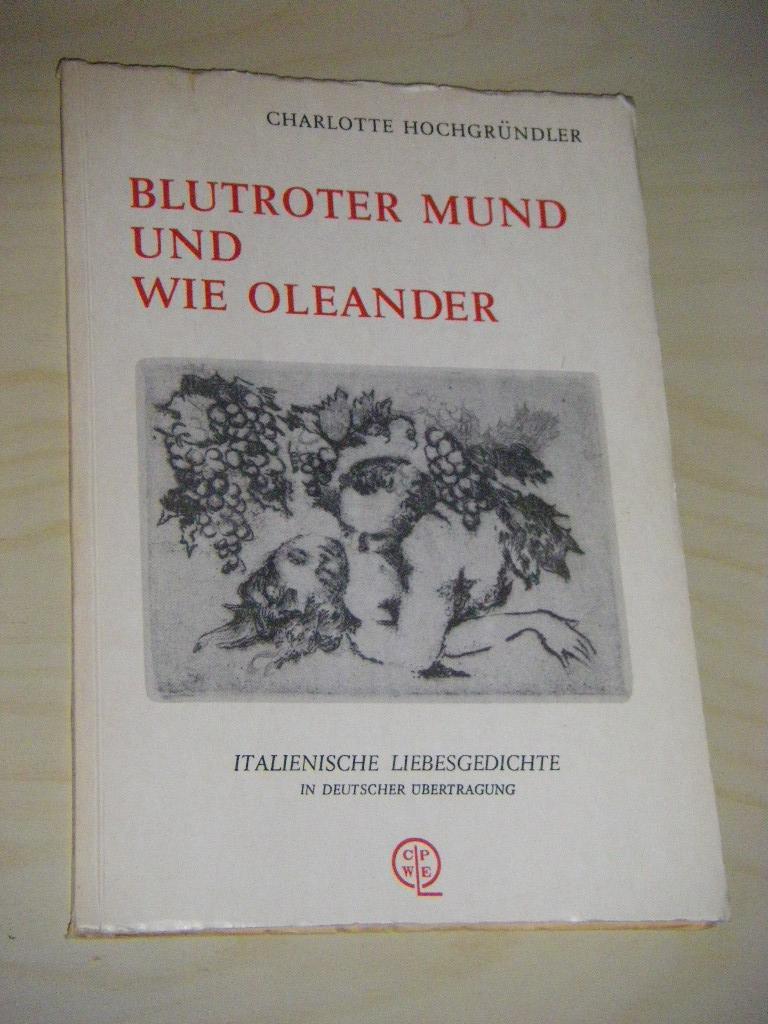 Blutroter Mund und wie Oleander. Italienische Liebesgedichte: Hochgründler, Charlotte (Ausw.)