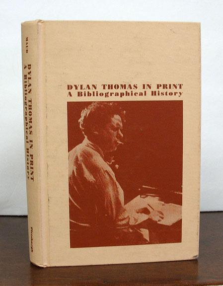 DYLAN THOMAS In PRINT. A Bibliographical History: Maud, Ralph. Glover,