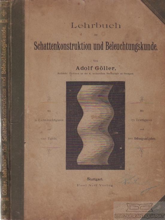 Lehrbuch der Schattenkonstruktion und Beleuchtungskunde.: Göller, Adolf.