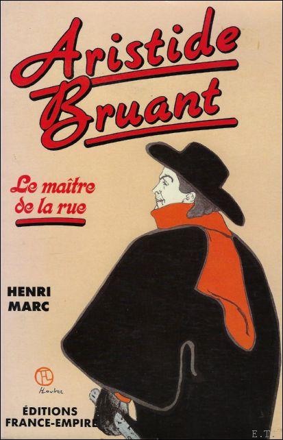 ARISTIDE BRUANT. LA MAITRE DE LA RUE.: MARC, HENRI.
