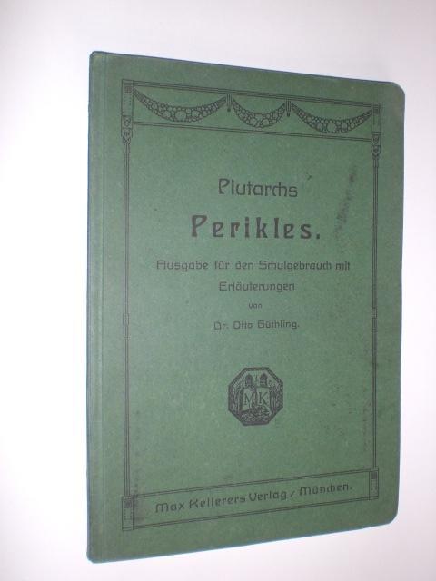 Plutarchs Perikles. Ausgabe für den Schulgebrauch mit: PLUTARCH - GÜTHLING,
