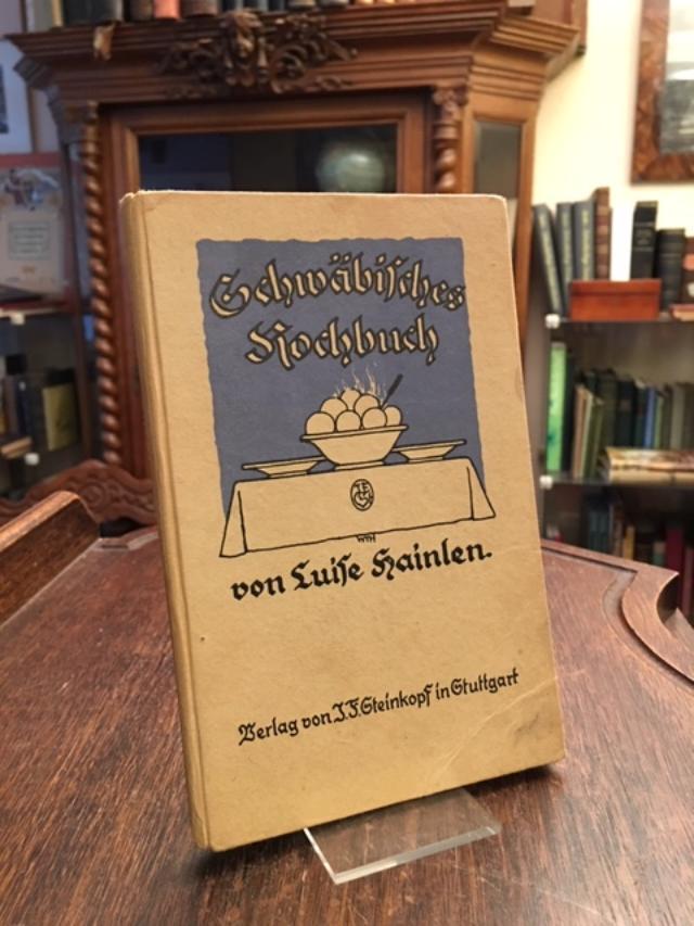 Schwäbisches Kochbuch.: Hainlen, Luise: