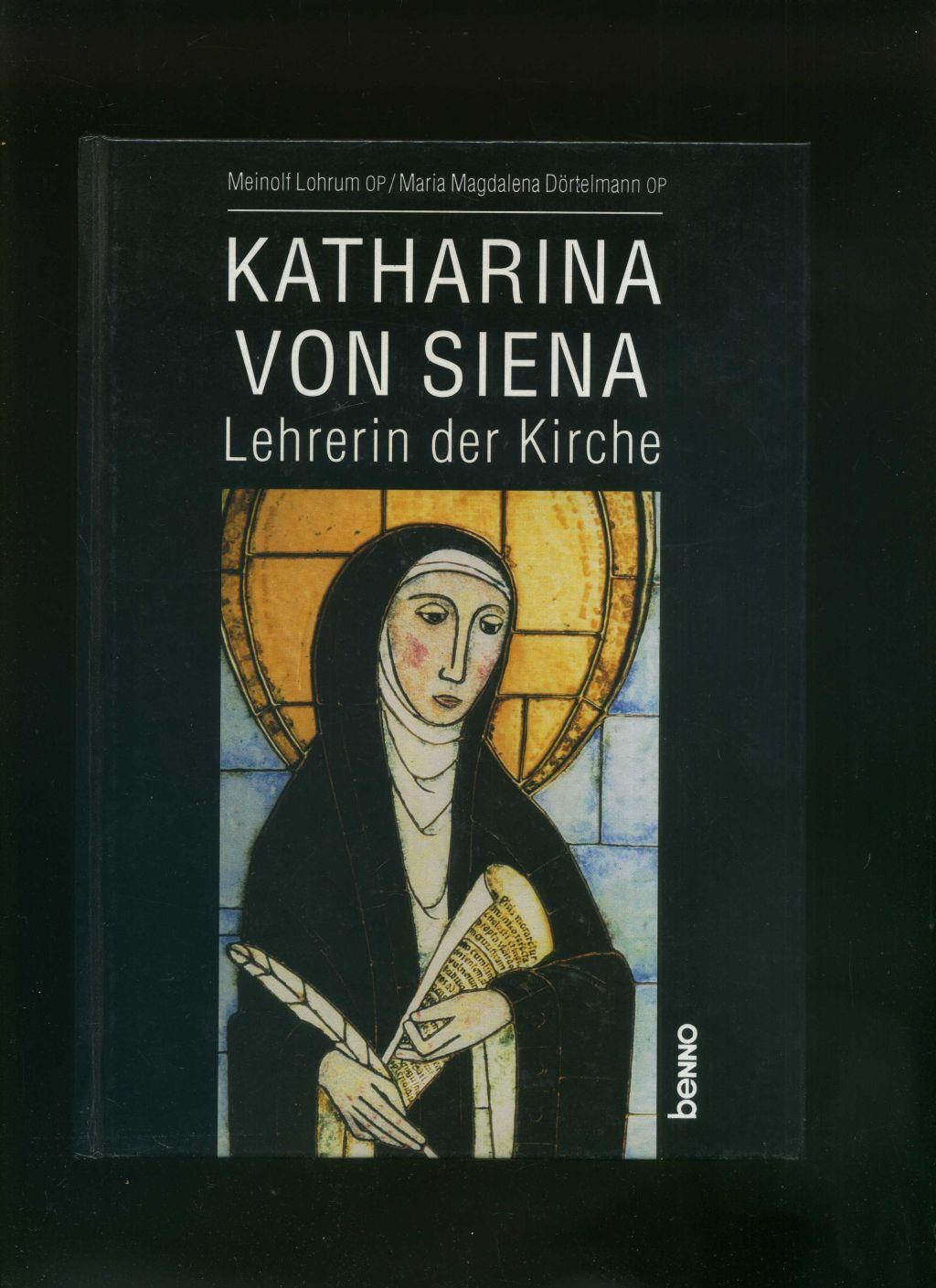 Katharina von Siena. Lehrerin der Kirche von - Meinolf Lohrum und Maria M Dörtelmann