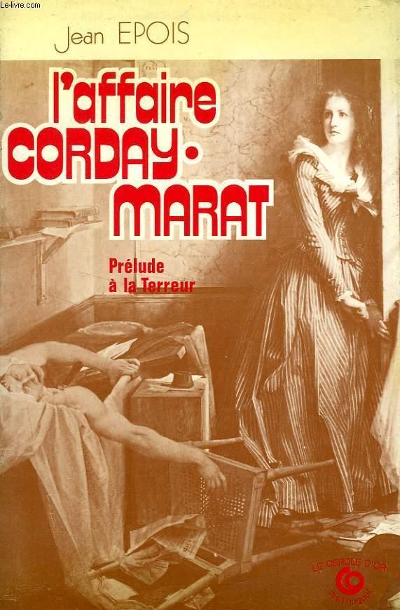 L'AFFAIRE CORDAY-MARAT, PRELUDE A LA TERREUR - EPOIS JEAN