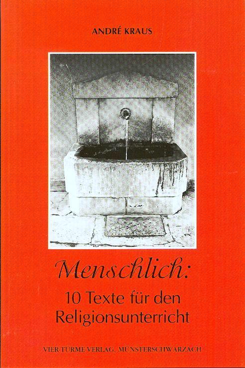 Menschlich: 10 Texte für den Religionsunterricht - Kraus Andre