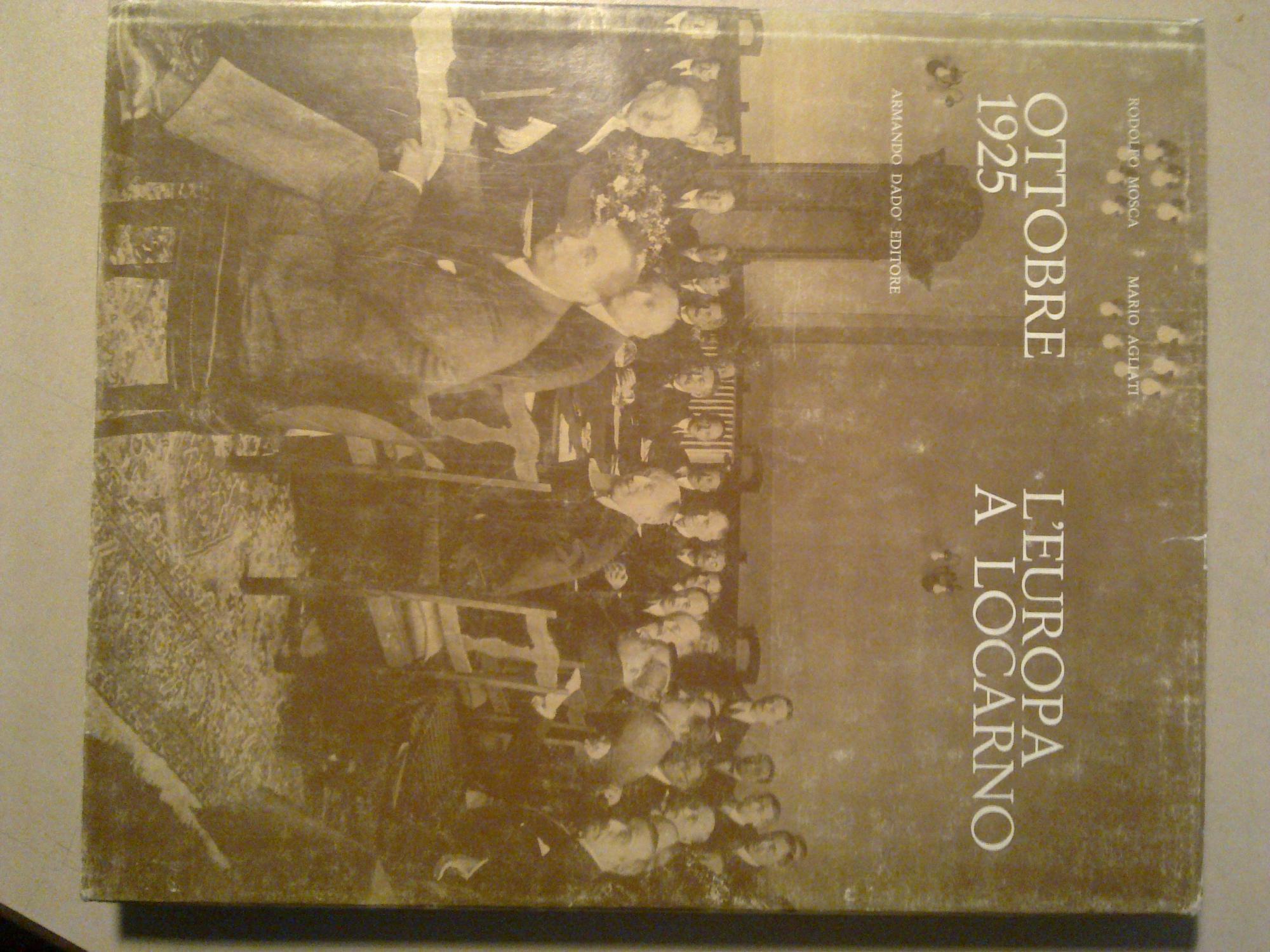 Ottobre 1925. L'Europa a Locarno.: MOSCA RODOLFO -