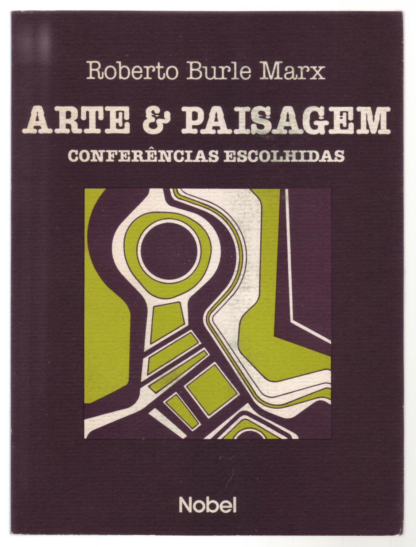 ARTE & PAISAGEM: Conferências Escolhidas. - Burle Marx, Roberto (text); José Tabacow (preface).